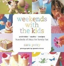 Weekends with the Kids: Activities, Crafts, Recipes, Hundreds of Ideas for Famil