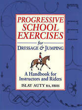 Progressive School Exercises for Dressage and Jumping by Islay Auty BA, FBHS