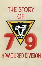 Story of the 79th Armoured Division October 1942 - June 1945 by Naval &...