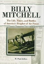 BILLY MITCHELL The Life, Times, & Battles of America's Prophet of Air Power NEW