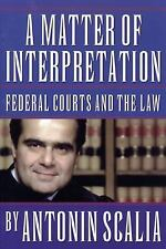 A Matter of Interpretation: Federal Courts and the Law by Antonin Scalia...