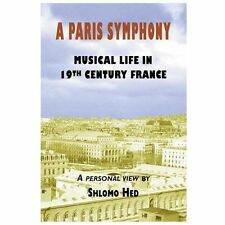 A Paris Symphony - Musical Life in 19th Century France by Shlomo Hed (2013,...