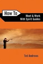 How to Ser.: How to Meet and Work with Spirit Guides 6 by Ted Andrews (2006,...
