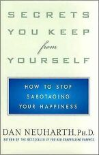 Secrets You Keep from Yourself : How to Stop Sabotaging Your Happiness by Dan...
