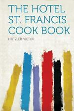 The Hotel St. Francis Cook Book (2013, Paperback)