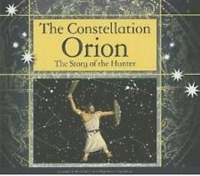 The Constellation Orion: The Story of the Hunter (Constellations)