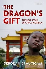 The Dragon's Gift : The Real Story of China in Africa by Deborah Brautigam...
