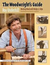 The Woodwright's Guide : Working Wood with Wedge and Edge by Roy Underhill...