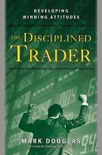 The Disciplined Trader : Developing Winning Attitudes by Mark Douglas (1990,...