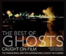 The Best of Ghosts Caught on Film: The Paranormal and Supernatural Caught on Cam