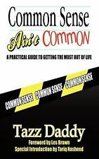 Common Sense Ain't Common : A Practical Guide to Getting the Most Out of Life...