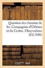 Question des Chemins de Fer. Compagnies d'Orleans et du Centre. Observations...