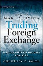 How to Make a Living Trading Foreign Exchange: A Guaranteed Income for-ExLibrary