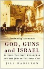 God, Guns and Israel: Britain, the First World War and the Jews in the Homeland