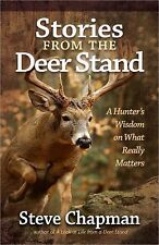 Stories from the Deer Stand : A Hunter's Wisdom on What Really Matters by...