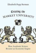 Creating the Market University: How Academic Science Became an Economi-ExLibrary