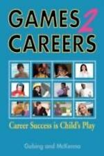 Games2Careers : Career Success Is Child's Play by Karen McKenna and Susan H....