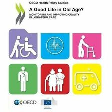 A Good Life in Old Age?: Monitoring and Improving Quality in Long-Term Care OECD