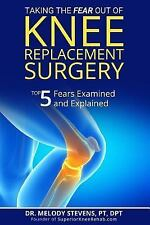 Taking the FEAR Out of Knee Replacement Surgery : Top 5 Fears Examined and...