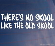 THERE'S NO SKOOL LIKE THE OLD SKOOL Funny Vinyl Car/Van/Window/Bumper Sticker