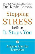 Stopping Stress before It Stops You: A Game Plan for Every Mom, Leman, Dr. Kevin