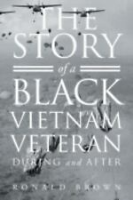 The Story of a Black Viet Nam Vet Before, During and After by Ronald Brown...