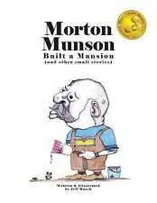 Morton Munson Built a Mansion : (and Other Small Stories) by Jeff Busch...
