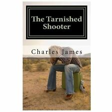 The Tarnished Shooter by Charles James (2013, Paperback)