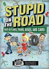 Stupid on the Road : Idiots on Planes, Trains, Buses, and Cars by Leland...