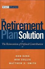 The Retirement Plan Solution : The Reinvention of Defined Contribution 489 by...