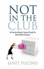 Not In The Club: An Executive Womans Journey Through the Biased World -ExLibrary