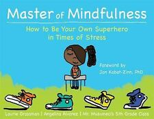 Master of Mindfulness : How to Be Your Own Superhero in Times of Stress by...