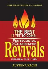 The Best Is yet to Come : Pentecostal and Charismatic Revivals in Nigeria...