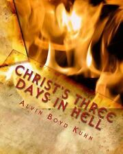 Christ's Three Days in Hell : Revelation of an Astounding Christian Fallacy...