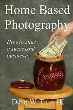 Home Based Photography: How to start your own successful business!