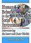 Human Behavior in the Social Environment : Interweaving the Inner and Outer Worl
