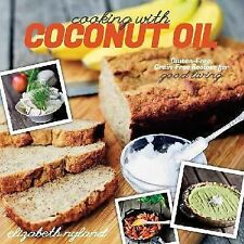 Cooking with Coconut Oil: Gluten-Free, Grain-Free Recipes for Good Living by Ny