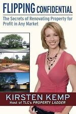 Flipping Confidential : The Secrets of Renovating Property for Profit in Any...