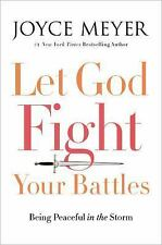 Let God Fight Your Battles : Being Peaceful in the Storm by Joyce Meyer...