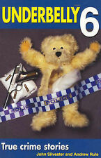 Underbelly 6: True Crime Stories by John Silvester, Andrew Rule (Paperback, 2002