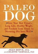 Paleo Dog: Give Your Best Friend a Long Life, Healthy Weight, and-ExLibrary