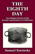 The Eighth Day : The Hidden History of the Jewish Contribution to Civilization