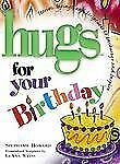 Hugs for Your Birthday: Stories, Sayings, and Scriptures to Encourage and Inspir
