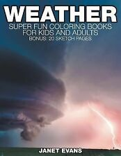 Weather : Super Fun Coloring Books for Kids and Adults (Bonus: 20 Sketch...
