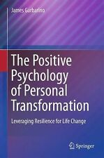 The Positive Psychology of Personal Transformation : Leveraging Resilience...
