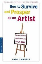 How to Survive and Prosper As an Artist : Selling Yourself Without Selling Yo...