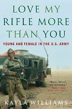 Love My Rifle More Than You : Young and Female in the U. S. Army by Kayla...