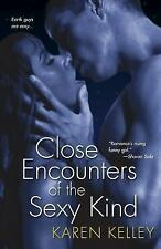 Close Encounters of the Sexy Kind by Karen Kelley (2007, Paperback)