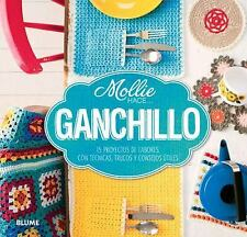 Mollie Hace ...: Ganchillo : 15 Proyectos de Labores, con Técnicas, Trucos y...