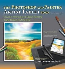 The Photoshop and Painter Artist Tablet Book : Creative Techniques in Digital Pa